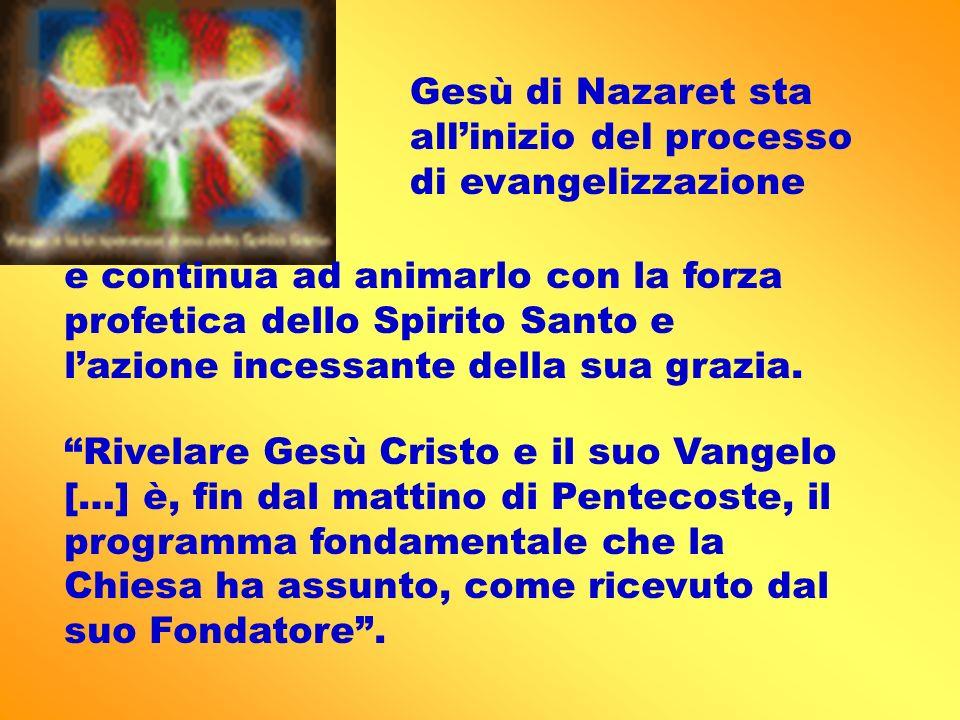 Gesù di Nazaret sta allinizio del processo di evangelizzazione e continua ad animarlo con la forza profetica dello Spirito Santo e lazione incessante