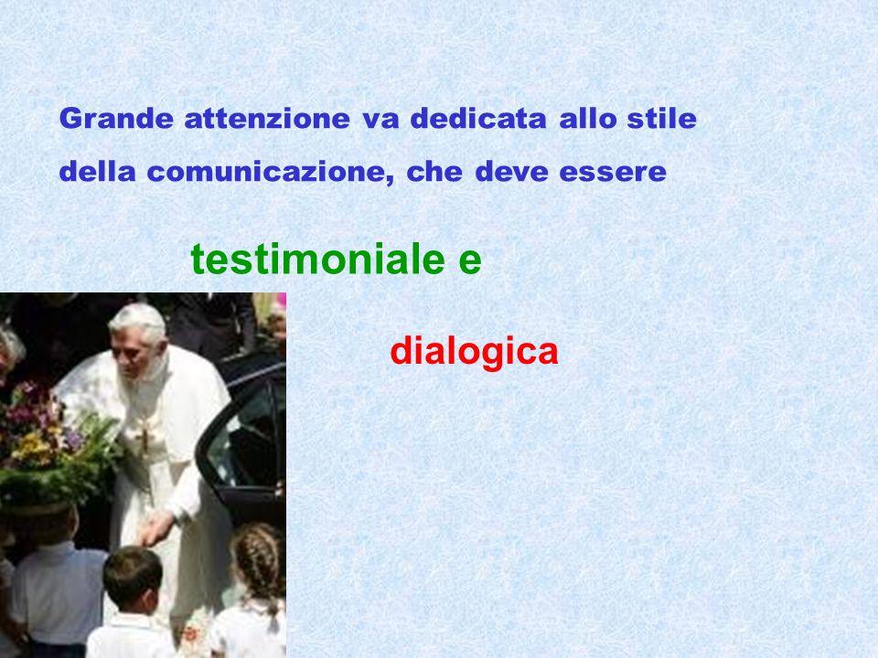 Grande attenzione va dedicata allo stile della comunicazione, che deve essere testimoniale e dialogica