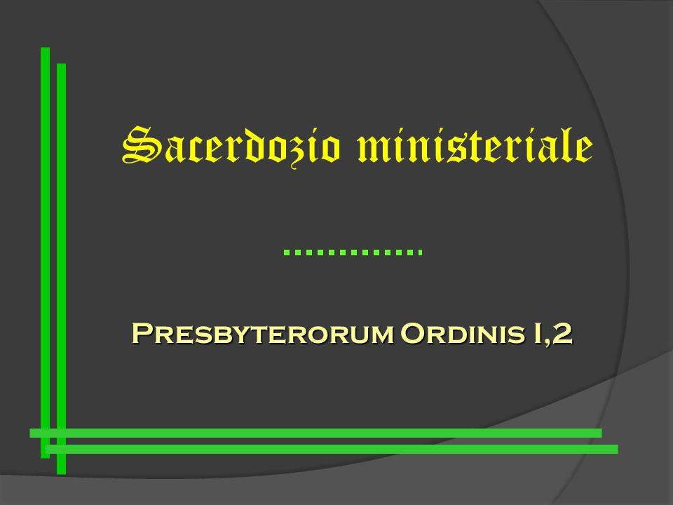 Sacerdozio ministeriale Presbyterorum Ordinis I,2