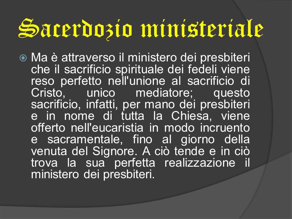 Ma è attraverso il ministero dei presbiteri che il sacrificio spirituale dei fedeli viene reso perfetto nell'unione al sacrificio di Cristo, unico med