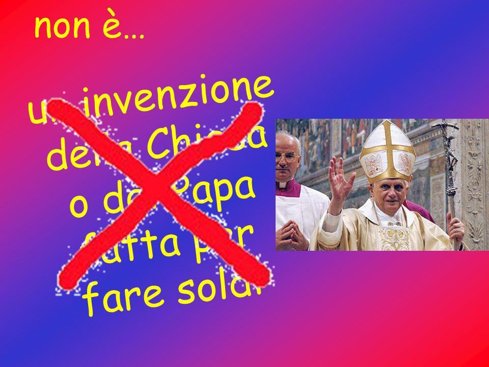 un invenzione della Chiesa o del Papa fatta per fare soldi non è…