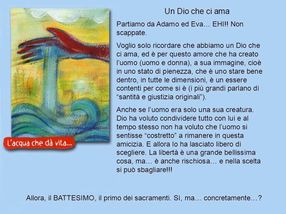 Un Dio che ci ama Allora, il BATTESIMO, il primo dei sacramenti.