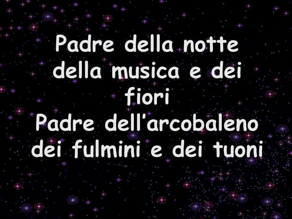 Padre della notte della musica e dei fiori Padre dellarcobaleno dei fulmini e dei tuoni