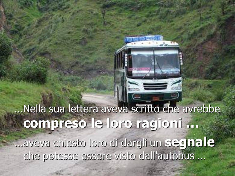 …Nella sua lettera aveva scritto che avrebbe compreso le loro ragioni … …aveva chiesto loro di dargli un segnale che potesse essere visto dall'autobus
