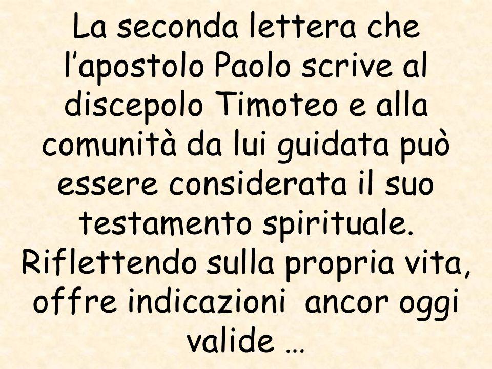 La seconda lettera che lapostolo Paolo scrive al discepolo Timoteo e alla comunità da lui guidata può essere considerata il suo testamento spirituale.