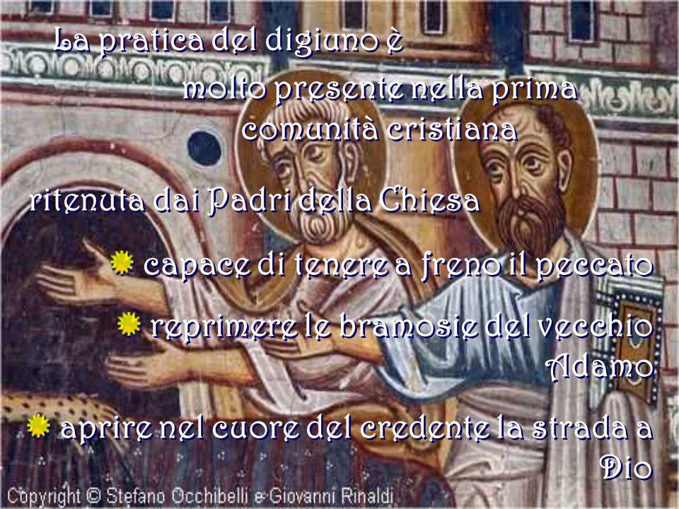 La pratica del digiuno è molto presente nella prima comunità cristiana ritenuta dai Padri della Chiesa capace di tenere a freno il peccato reprimere l