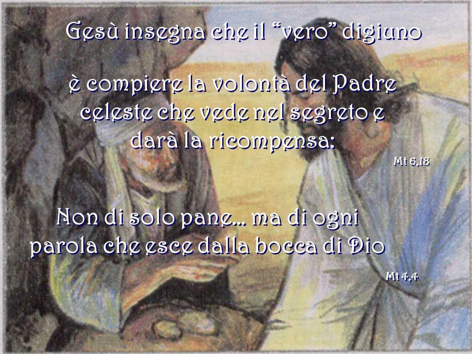Vero cibo è fare la volontà del Padre Con il digiuno il credente intende sottomettersi umilmente a Dio confidando nella sua bontà e misericordia Gv 4,34