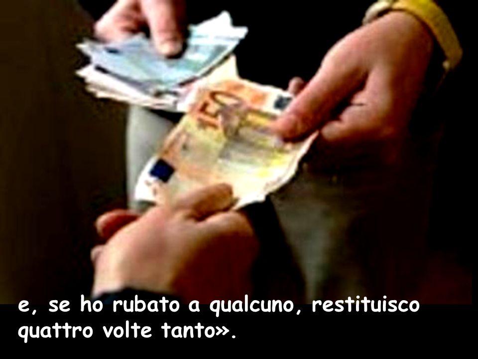 e, se ho rubato a qualcuno, restituisco quattro volte tanto».