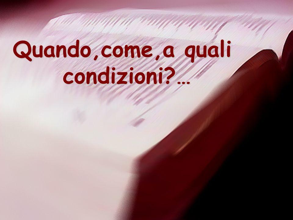 Quando,come,a quali condizioni?…