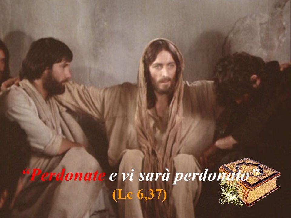 Perdonate e vi sarà perdonato (Lc 6,37)