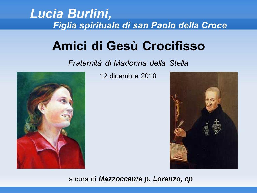 Lucia Burlini, Figlia spirituale di san Paolo della Croce Amici di Gesù Crocifisso Fraternità di Madonna della Stella 12 dicembre 2010 a cura di Mazzo