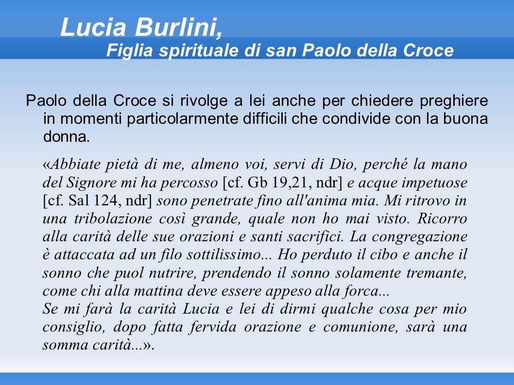 Paolo della Croce si rivolge a lei anche per chiedere preghiere in momenti particolarmente difficili che condivide con la buona donna. Lucia Burlini,