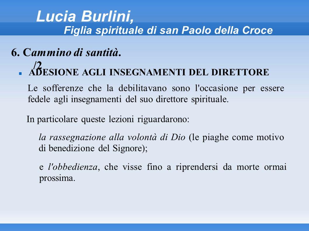 Lucia Burlini, Figlia spirituale di san Paolo della Croce ADESIONE AGLI INSEGNAMENTI DEL DIRETTORE 6. Cammino di santità. /2 Le sofferenze che la debi