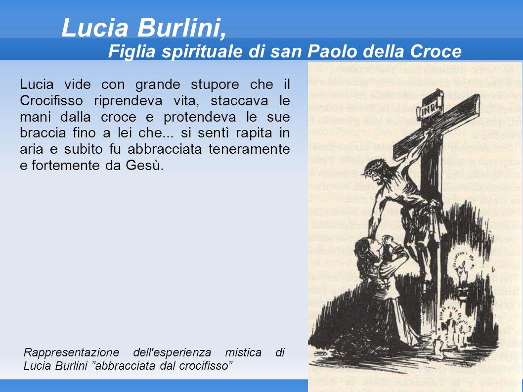 Lucia Burlini, Figlia spirituale di san Paolo della Croce Lucia vide con grande stupore che il Crocifisso riprendeva vita, staccava le mani dalla croc