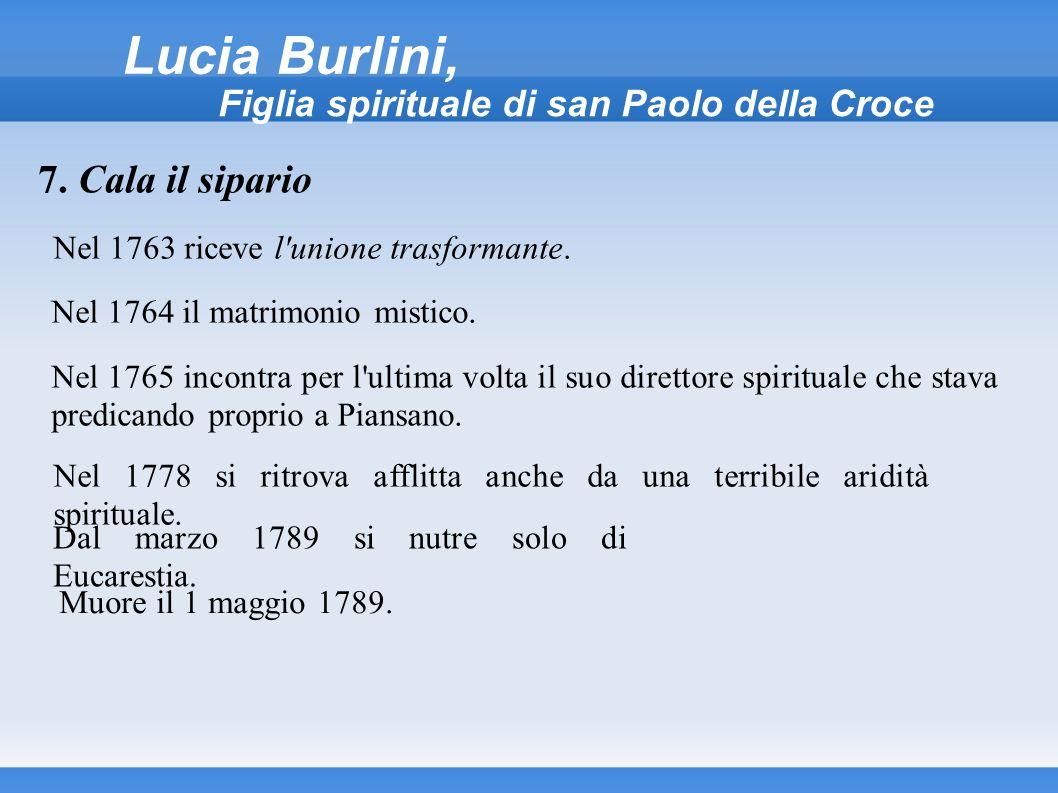 Lucia Burlini, Figlia spirituale di san Paolo della Croce Nel 1763 riceve l'unione trasformante. 7. Cala il sipario Nel 1764 il matrimonio mistico. Ne