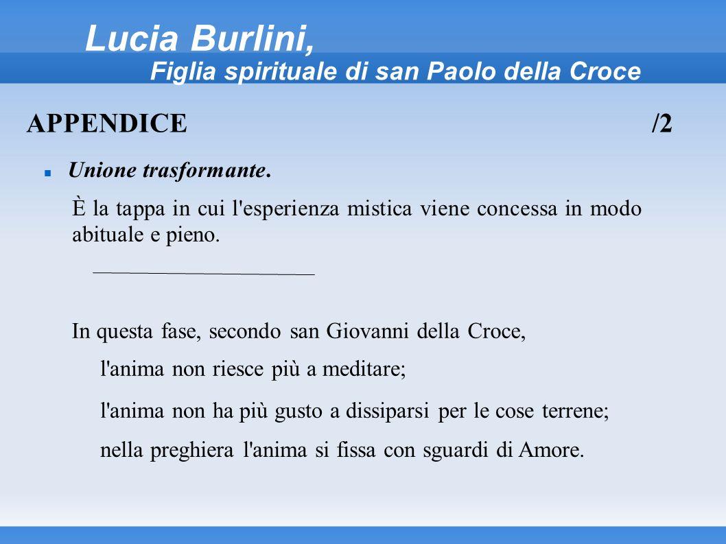 Lucia Burlini, Figlia spirituale di san Paolo della Croce Unione trasformante. APPENDICE/2 È la tappa in cui l'esperienza mistica viene concessa in mo