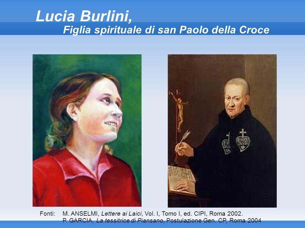 Lucia Burlini, Figlia spirituale di san Paolo della Croce M. ANSELMI, Lettere ai Laici, Vol. I, Tomo I, ed. CIPI, Roma 2002. P. GARCIA, La tessitrice