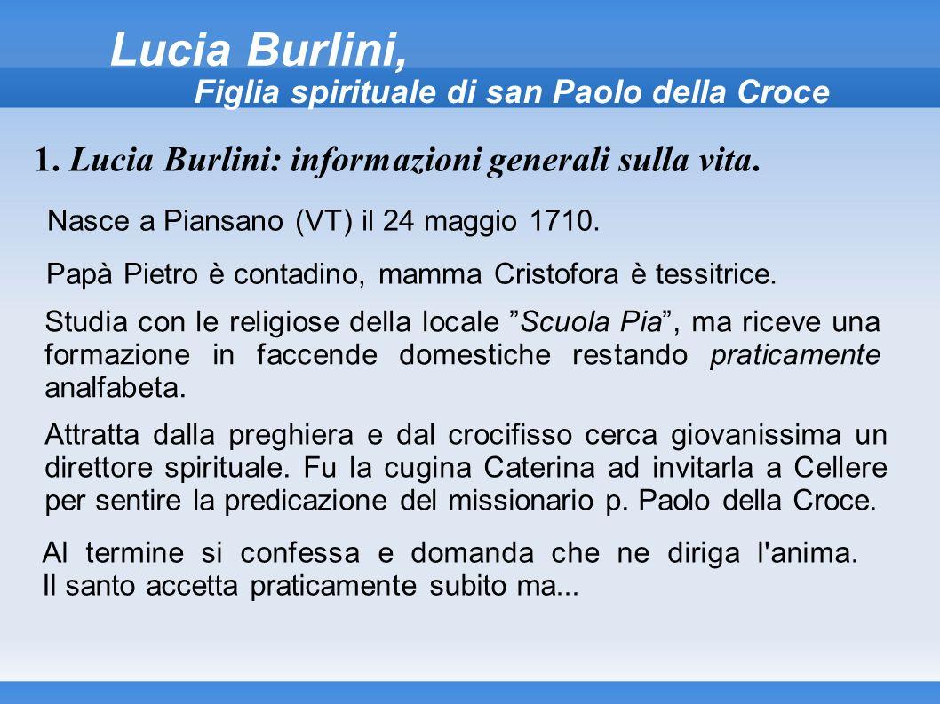 Nasce a Piansano (VT) il 24 maggio 1710. Lucia Burlini, Figlia spirituale di san Paolo della Croce 1. Lucia Burlini: informazioni generali sulla vita.