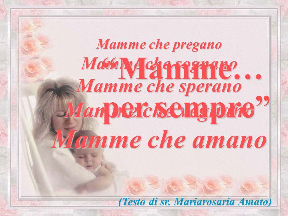 Mamme, voi siete gli angeli della terra, i nostri angeli.