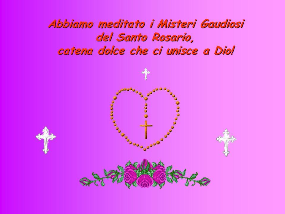Abbiamo meditato i Misteri Gaudiosi del Santo Rosario, catena dolce che ci unisce a Dio!