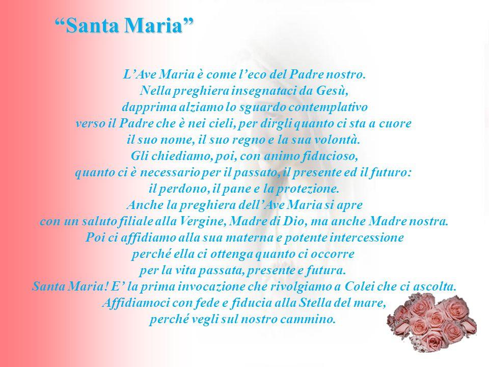 Santa Maria LAve Maria è come leco del Padre nostro. Nella preghiera insegnataci da Gesù, dapprima alziamo lo sguardo contemplativo verso il Padre che
