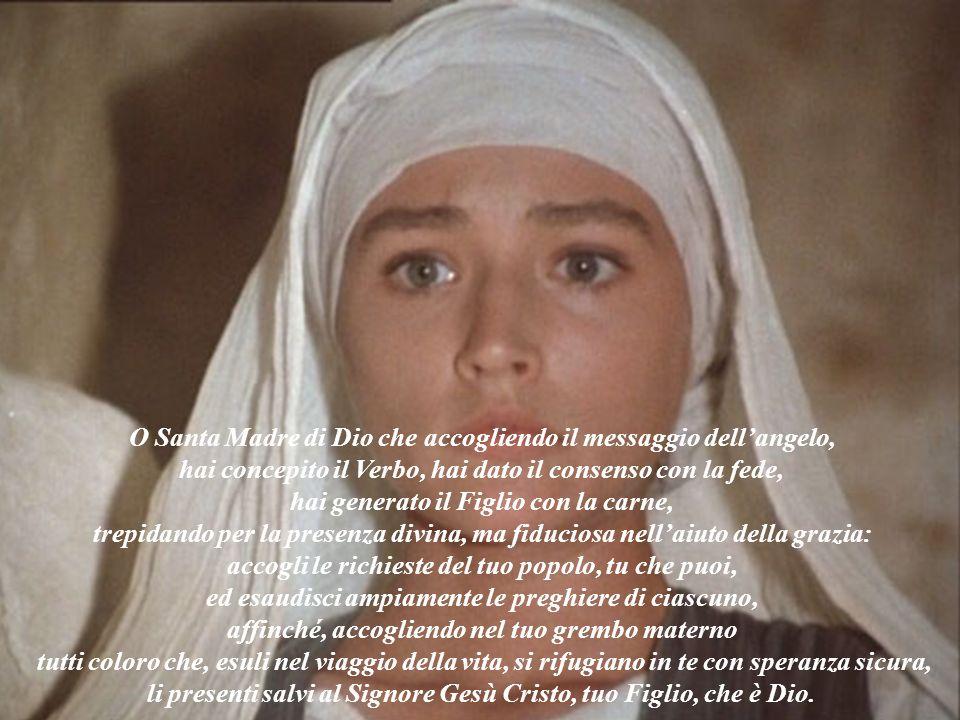 O Santa Madre di Dio che accogliendo il messaggio dellangelo, hai concepito il Verbo, hai dato il consenso con la fede, hai generato il Figlio con la
