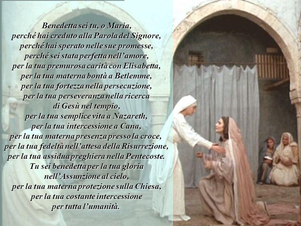 Benedetta sei tu, o Maria, perché hai creduto alla Parola del Signore, perché hai sperato nelle sue promesse, perché sei stata perfetta nellamore, per