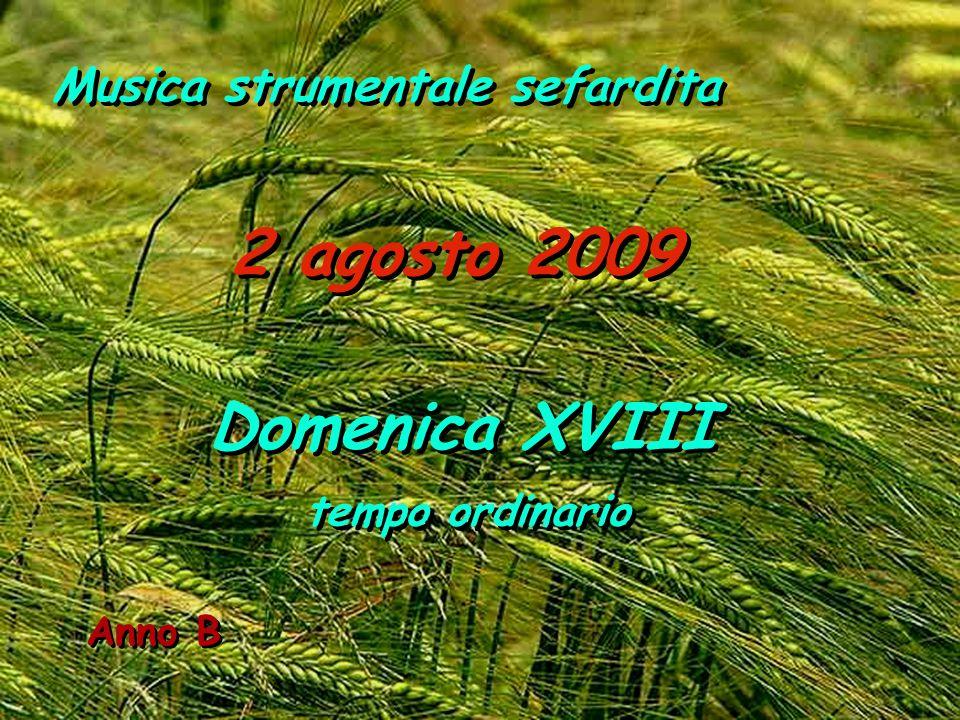 Anno B 2 agosto 2009 Domenica XVIII tempo ordinario Domenica XVIII tempo ordinario Musica strumentale sefardita