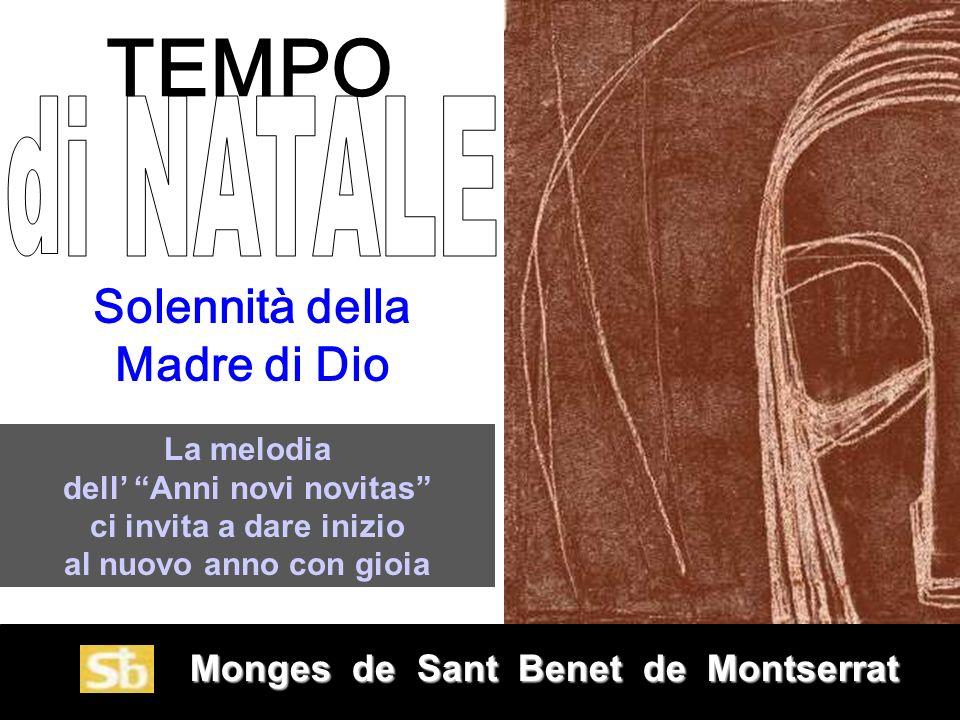 Monges de Sant Benet de Montserrat Monges de Sant Benet de Montserrat Solennità della Madre di Dio La melodia dell Anni novi novitas ci invita a dare inizio al nuovo anno con gioia TEMPO