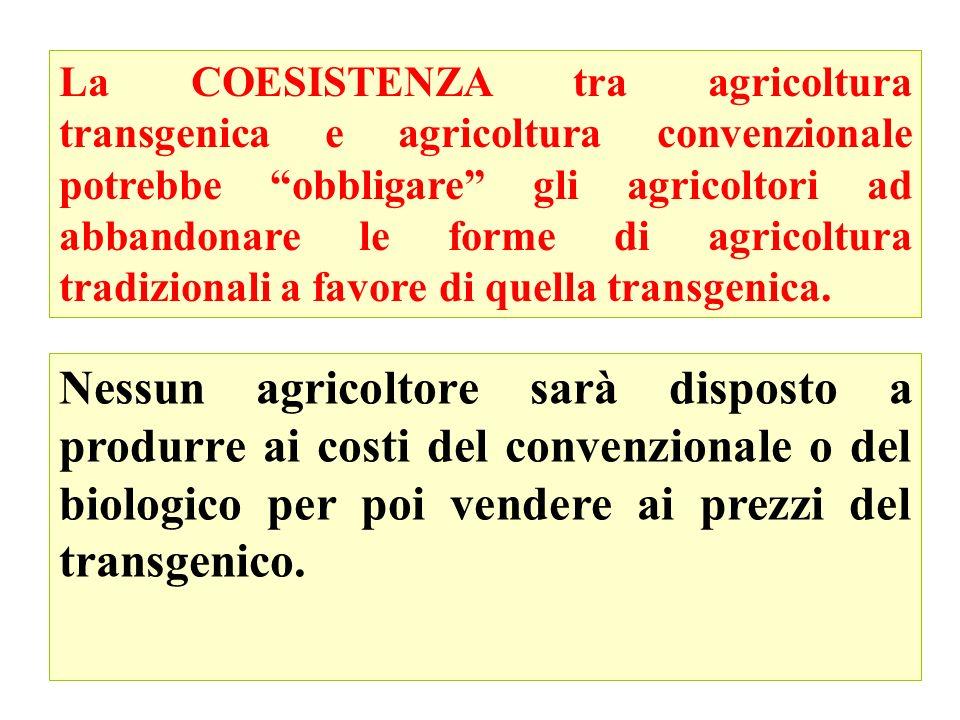55 La COESISTENZA tra agricoltura transgenica e agricoltura convenzionale potrebbe obbligare gli agricoltori ad abbandonare le forme di agricoltura tradizionali a favore di quella transgenica.
