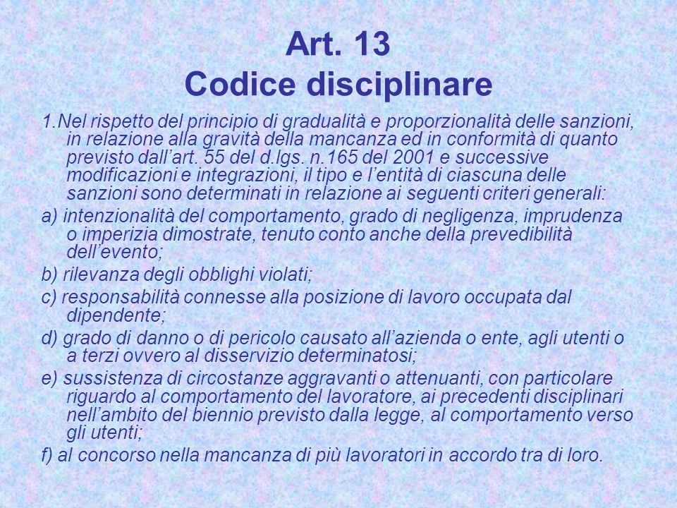 Art. 13 Codice disciplinare 1.Nel rispetto del principio di gradualità e proporzionalità delle sanzioni, in relazione alla gravità della mancanza ed i