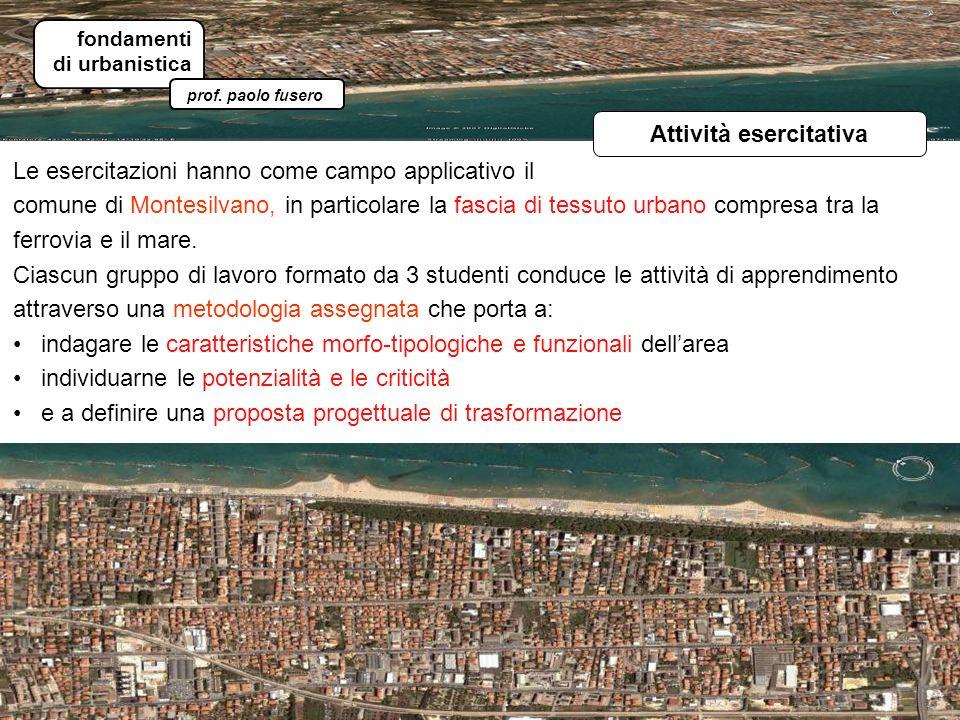 Le esercitazioni hanno come campo applicativo il comune di Montesilvano, in particolare la fascia di tessuto urbano compresa tra la ferrovia e il mare