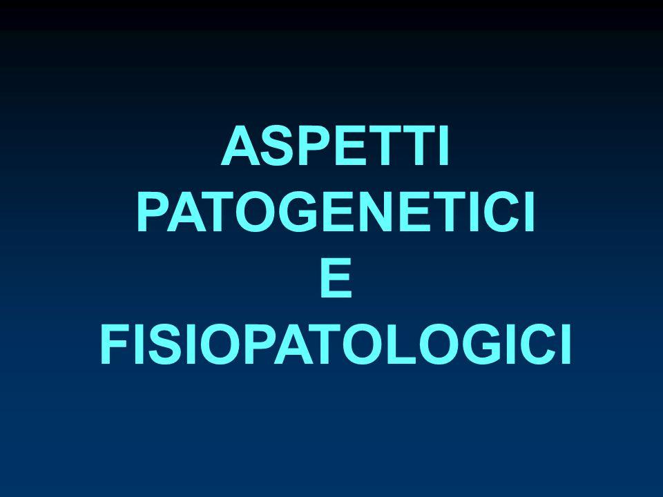 ASPETTI PATOGENETICI E FISIOPATOLOGICI