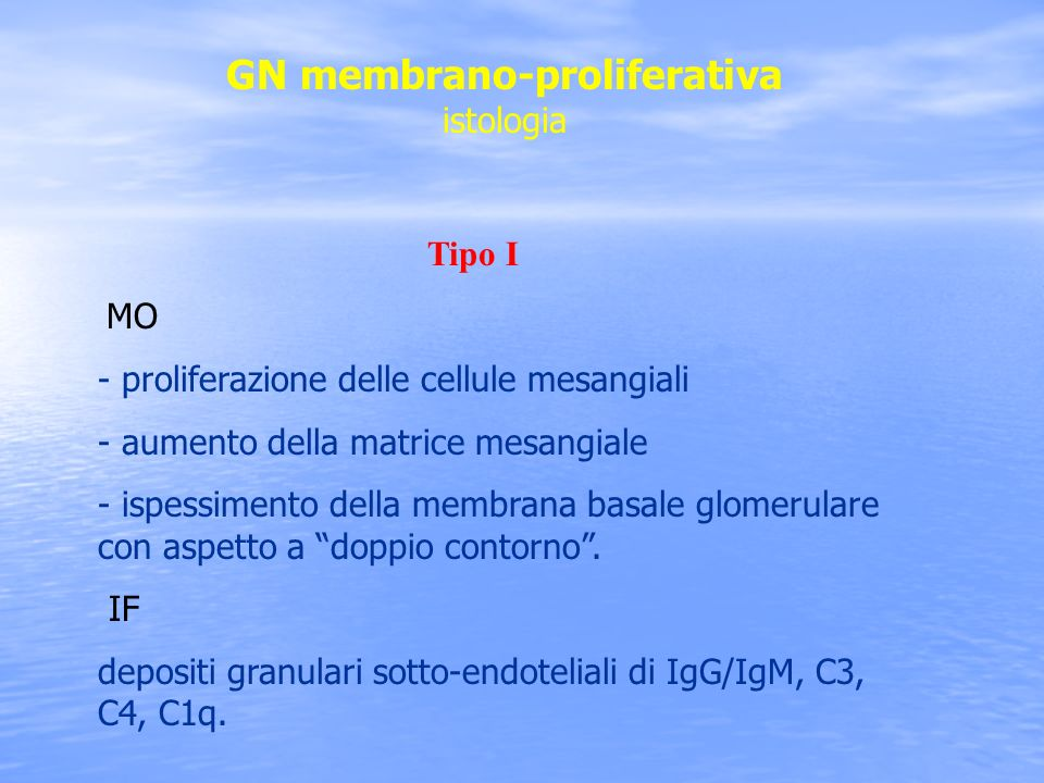 GN membrano-proliferativa istologia Tipo I MO - proliferazione delle cellule mesangiali - aumento della matrice mesangiale - ispessimento della membra