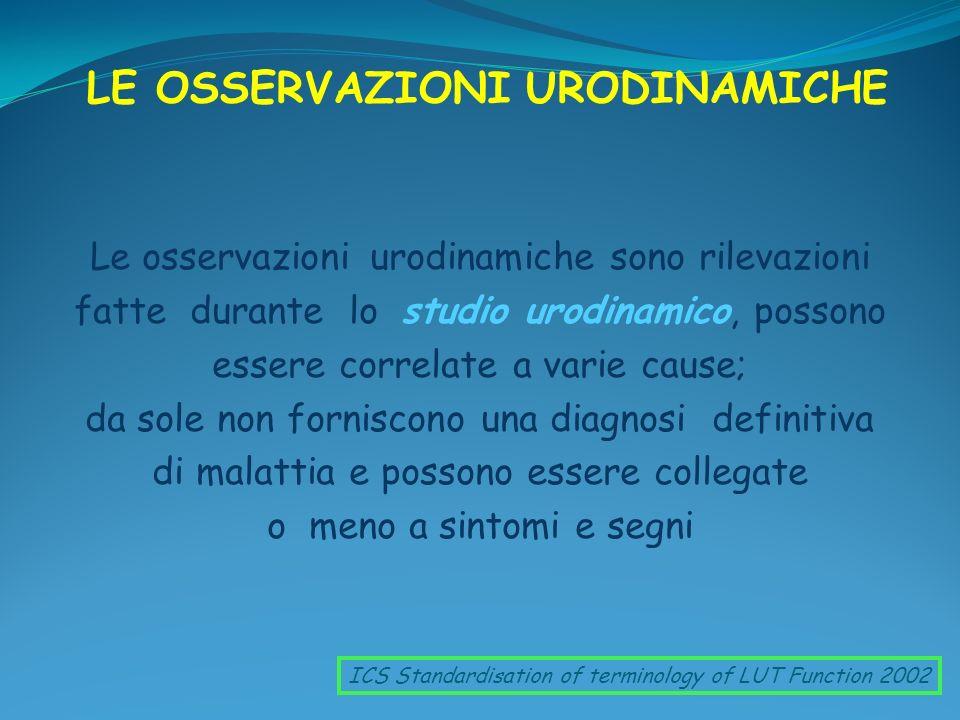 LE OSSERVAZIONI URODINAMICHE Le osservazioni urodinamiche sono rilevazioni fatte durante lo studio urodinamico, possono essere correlate a varie cause