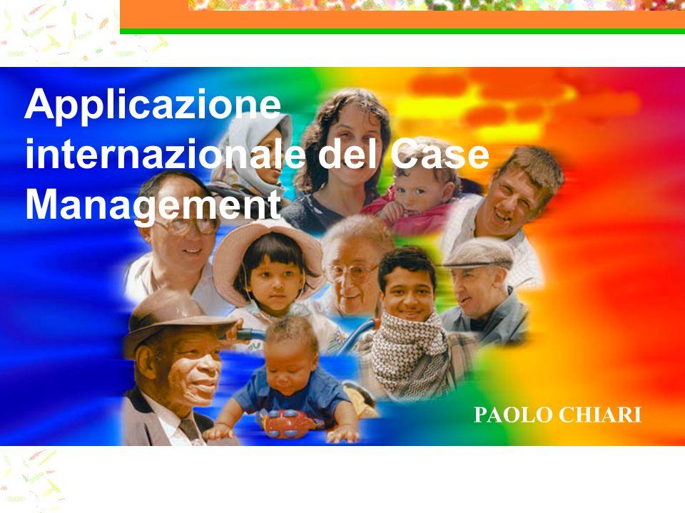 Applicazione internazionale del Case Management PAOLO CHIARI