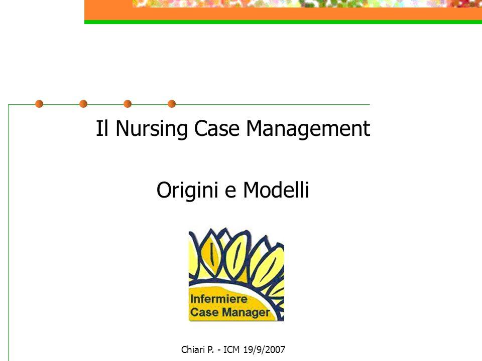 Chiari P. - ICM 19/9/2007 Il Nursing Case Management Origini e Modelli
