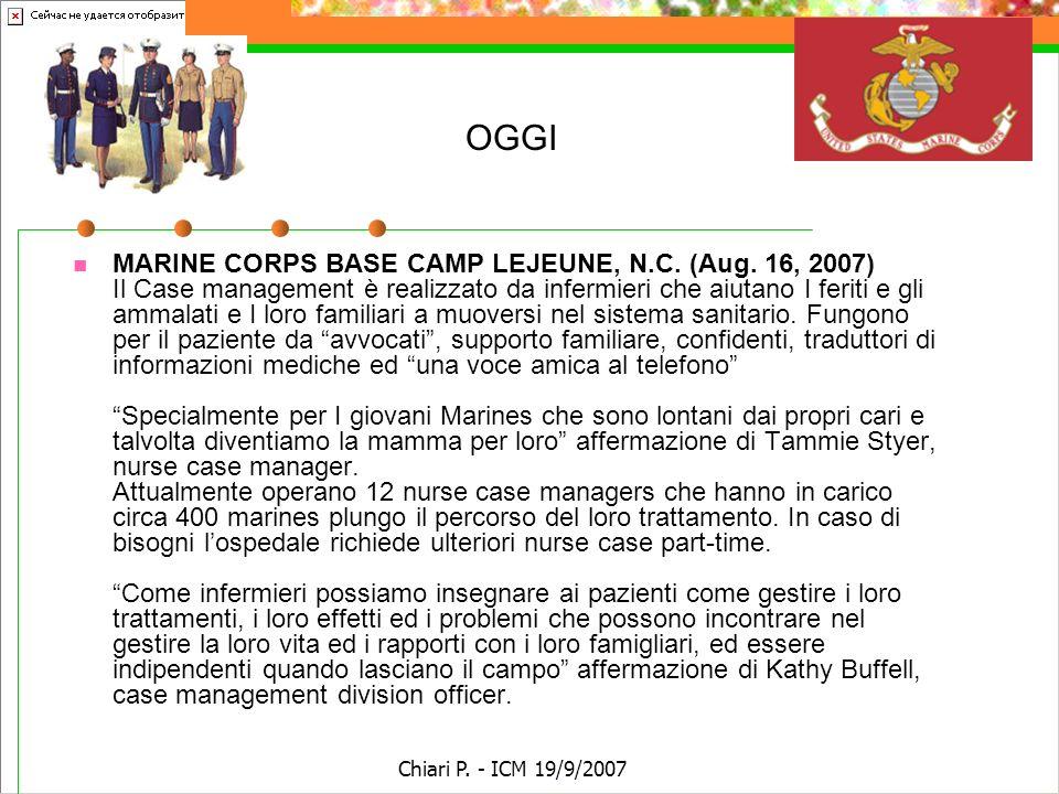 Chiari P. - ICM 19/9/2007 OGGI MARINE CORPS BASE CAMP LEJEUNE, N.C. (Aug. 16, 2007) Il Case management è realizzato da infermieri che aiutano I feriti
