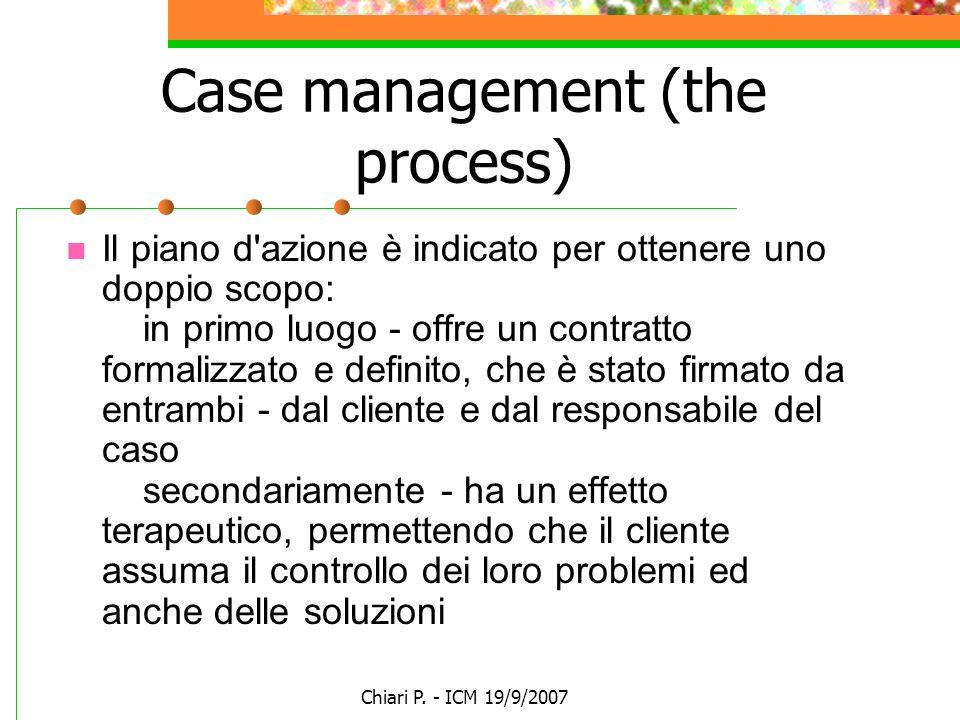 Chiari P. - ICM 19/9/2007 Case management (the process) Il piano d'azione è indicato per ottenere uno doppio scopo: in primo luogo - offre un contratt