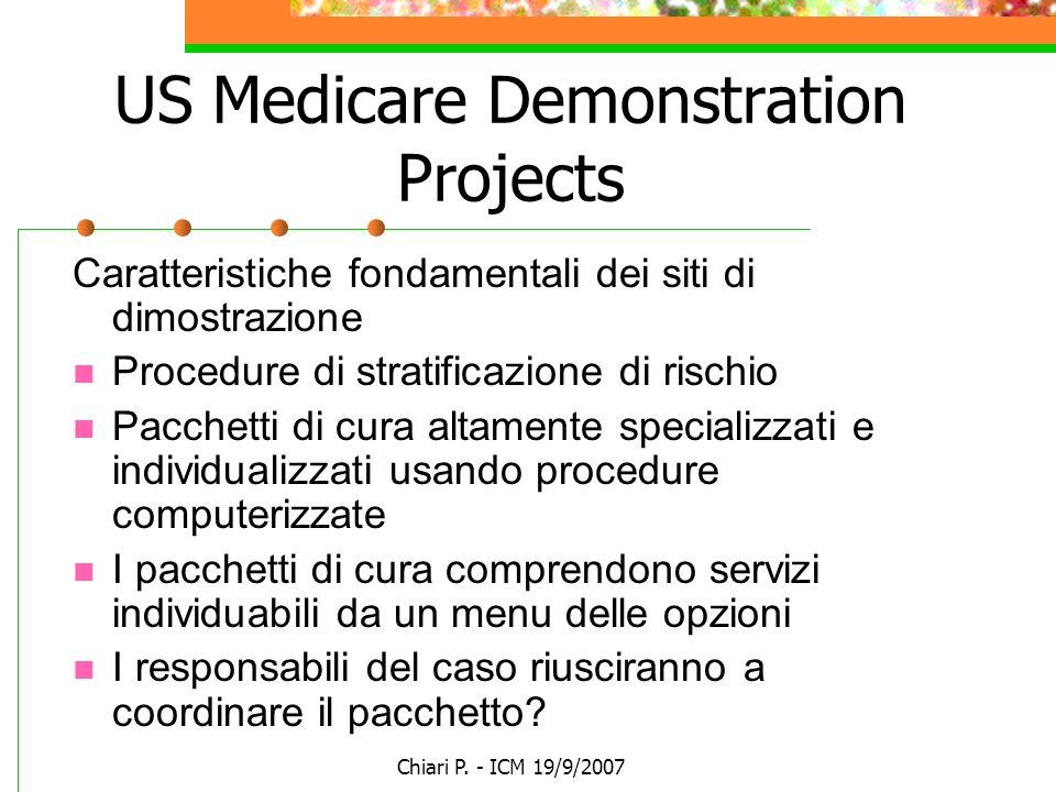Chiari P. - ICM 19/9/2007 US Medicare Demonstration Projects Caratteristiche fondamentali dei siti di dimostrazione Procedure di stratificazione di ri