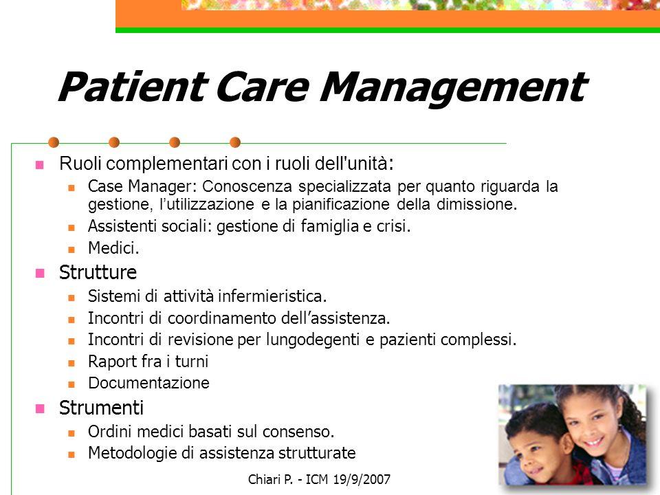 Chiari P. - ICM 19/9/2007 Patient Care Management Ruoli complementari con i ruoli dell'unità : Case Manager: Conoscenza specializzata per quanto rigua