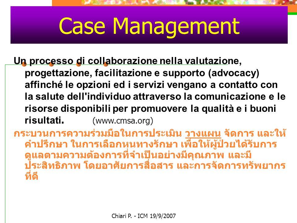 Chiari P. - ICM 19/9/2007 Case Management Un processo di collaborazione nella valutazione, progettazione, facilitazione e supporto (advocacy) affinché
