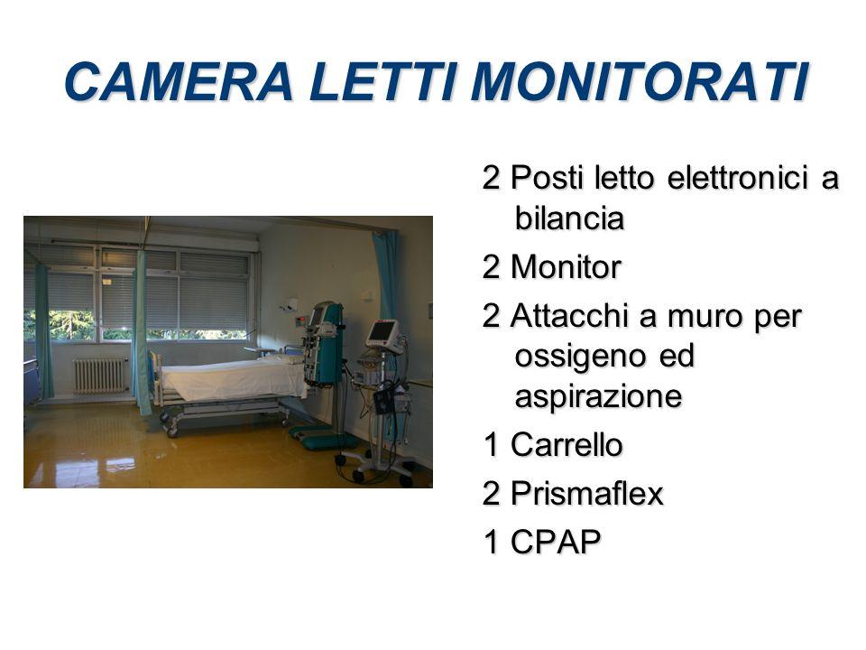CAMERA LETTI MONITORATI 2 Posti letto elettronici a bilancia 2 Monitor 2 Attacchi a muro per ossigeno ed aspirazione 1 Carrello 2 Prismaflex 1 CPAP