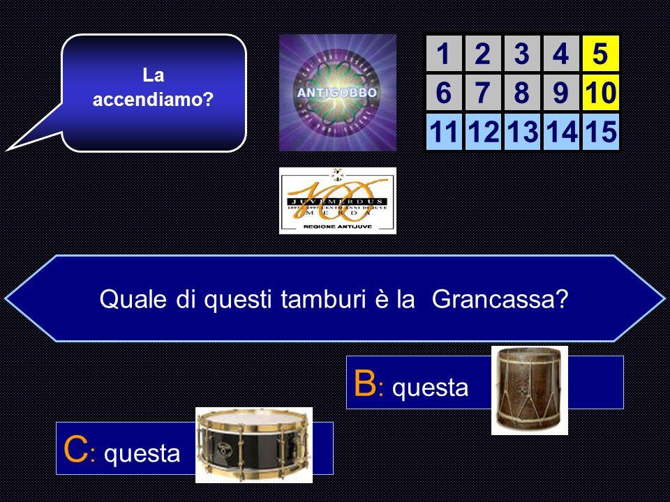 Quale di questi tamburi è la Grancassa.A :. 1. B :.