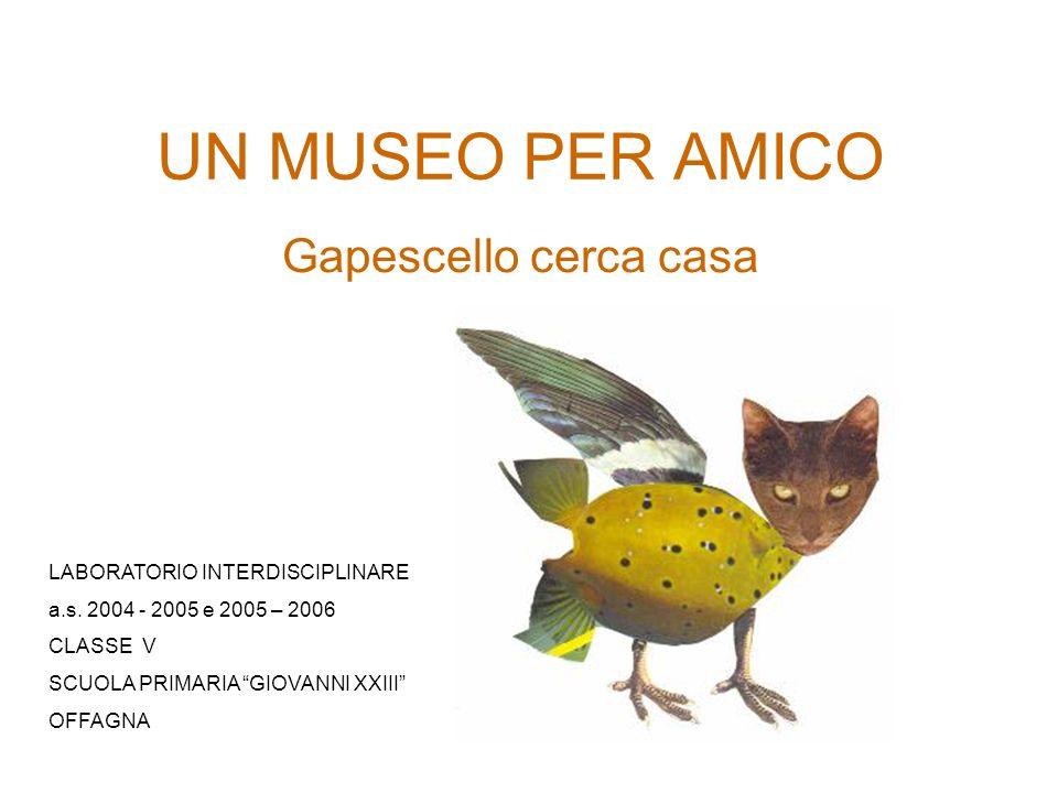 UN MUSEO PER AMICO Gapescello cerca casa LABORATORIO INTERDISCIPLINARE a.s.
