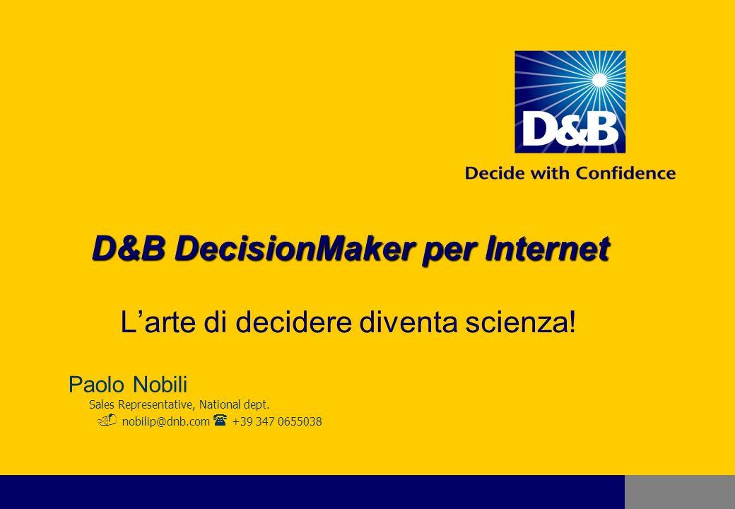 D&B DecisionMaker per Internet2 E uno strumento informatico che vi supporta nel processo di valutazione del credito e semplifica la gestione della vostra attività.