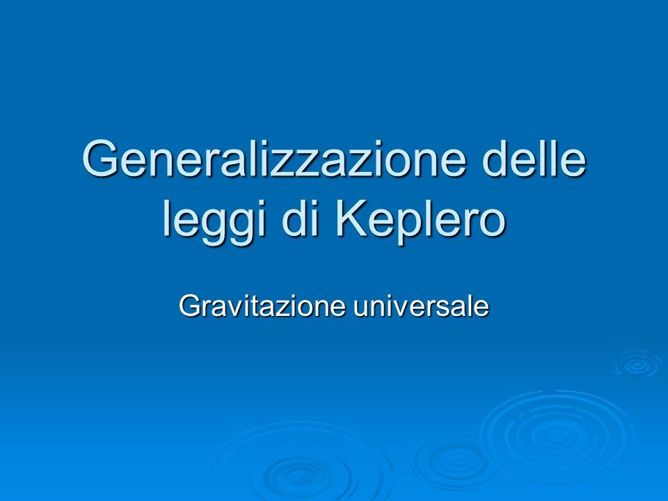 Generalizzazione delle leggi di Keplero Gravitazione universale