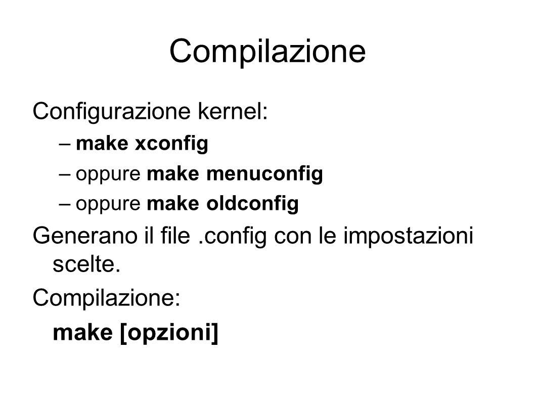 Compilazione Configurazione kernel: –make xconfig –oppure make menuconfig –oppure make oldconfig Generano il file.config con le impostazioni scelte.