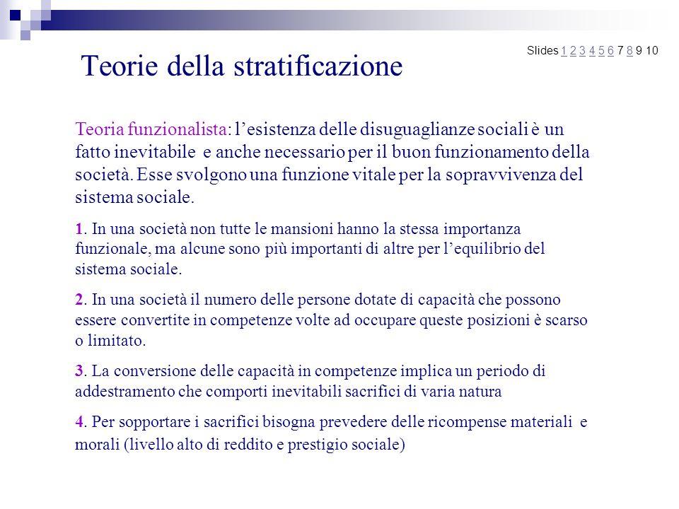 Teorie della stratificazione Slides 1 2 3 4 5 6 7 8 9 101234568 Classi: raggruppamenti omogenei di persone con uguale livello di istruzione, di capacità di consumo, di abitudini sociali, di valori, di credenze, di concezione della vita.