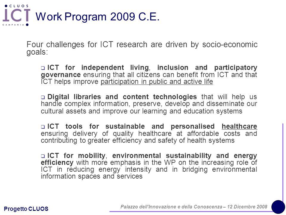 Progetto CLUOS Palazzo dell'Innovazione e della Conoscenza – 12 Dicembre 2008 Work Program 2009 C.E. Four challenges for ICT research are driven by so